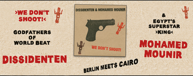 Dissidenten & Mohamed Mounir – We Don't Shoot! «Album release 20.11.2017»